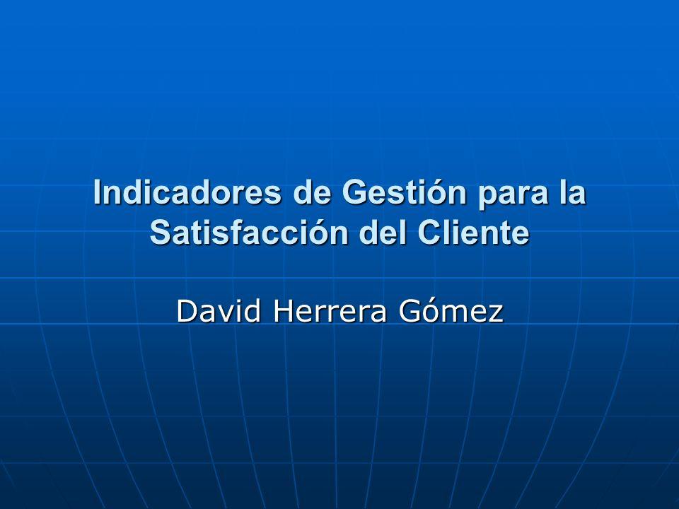 Indicadores de Gestión para la Satisfacción del Cliente David Herrera Gómez