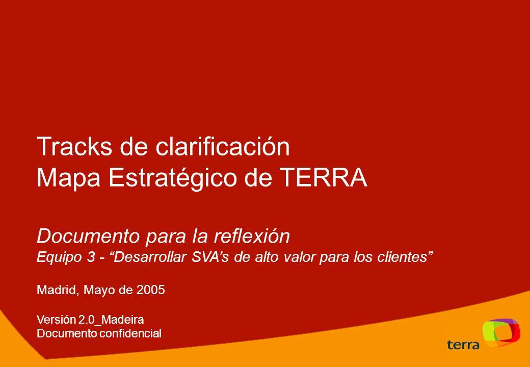 Tracks de clarificación Mapa Estratégico de TERRA Documento para la reflexión Equipo 3 - Desarrollar SVAs de alto valor para los clientes Madrid, Mayo