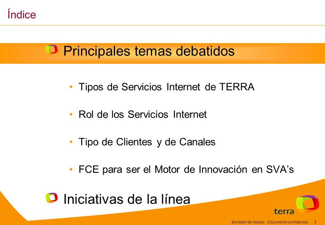 Borrador de trabajo - Documento confidencial 1 Principales temas debatidos Tipos de Servicios Internet de TERRA Rol de los Servicios Internet Tipo de