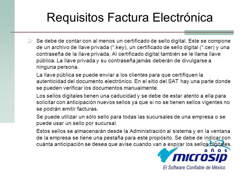 Requisitos Factura Electrónica Se debe de contar con al menos un certificado de sello digital. Este se compone de un archivo de llave privada (*.key),