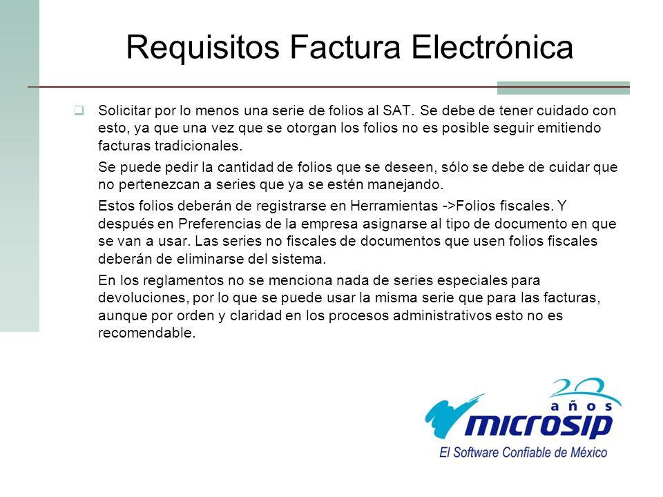 Requisitos Factura Electrónica Solicitar por lo menos una serie de folios al SAT. Se debe de tener cuidado con esto, ya que una vez que se otorgan los