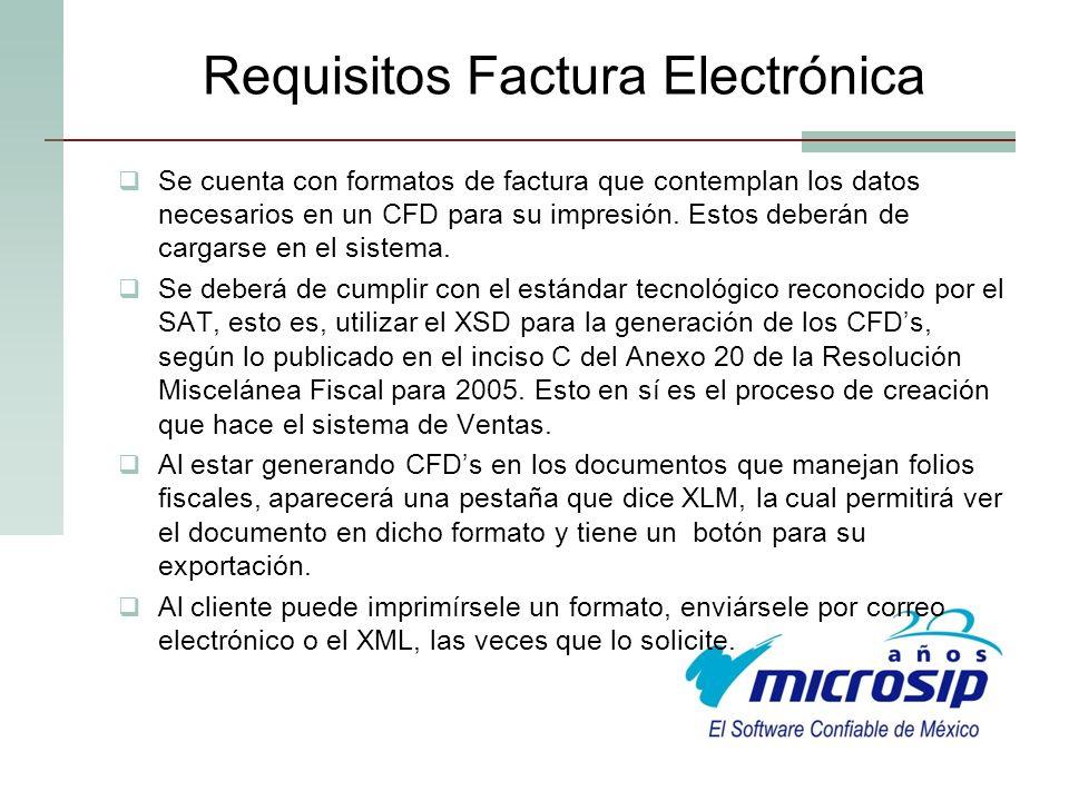 Requisitos Factura Electrónica Se cuenta con formatos de factura que contemplan los datos necesarios en un CFD para su impresión. Estos deberán de car