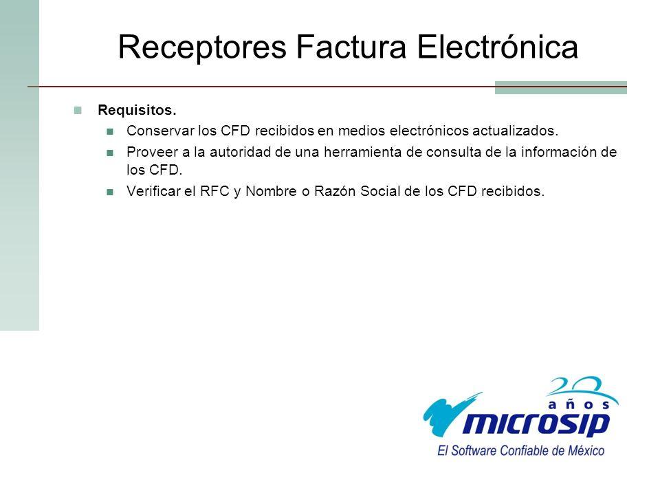 Receptores Factura Electrónica Requisitos. Conservar los CFD recibidos en medios electrónicos actualizados. Proveer a la autoridad de una herramienta