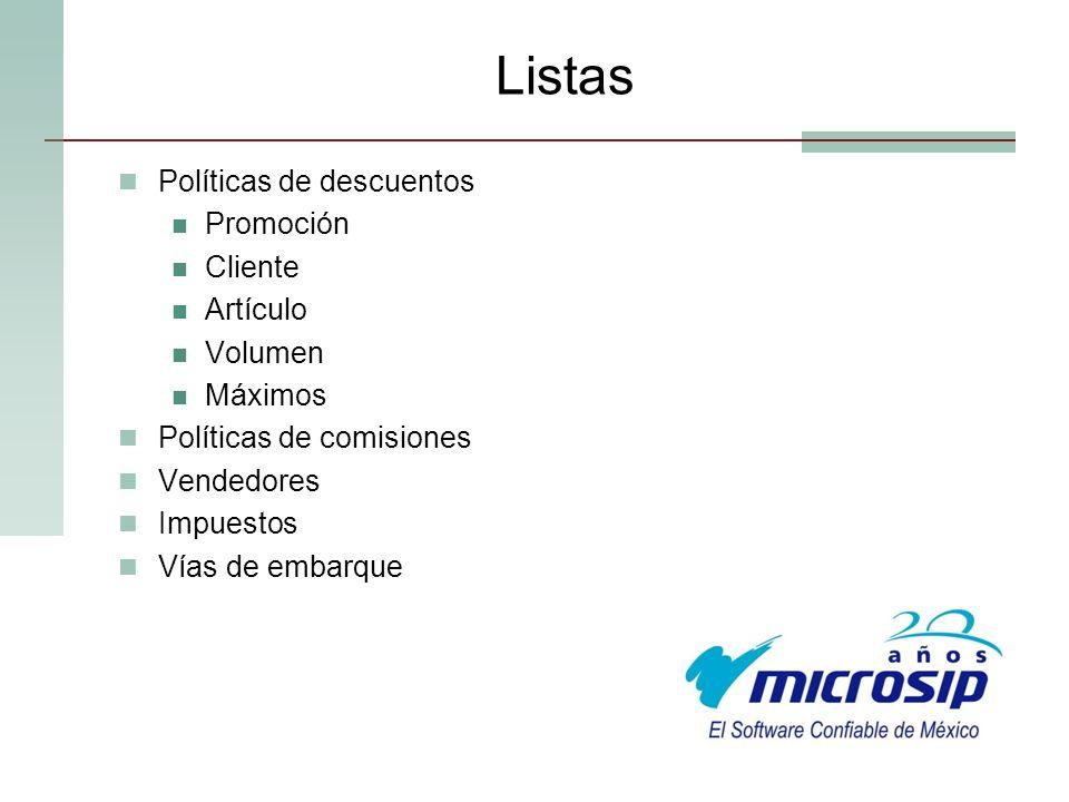 Listas Políticas de descuentos Promoción Cliente Artículo Volumen Máximos Políticas de comisiones Vendedores Impuestos Vías de embarque