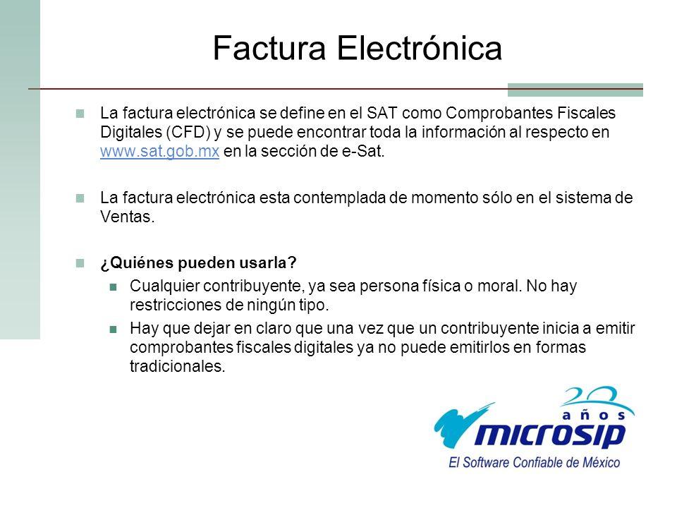 Factura Electrónica La factura electrónica se define en el SAT como Comprobantes Fiscales Digitales (CFD) y se puede encontrar toda la información al