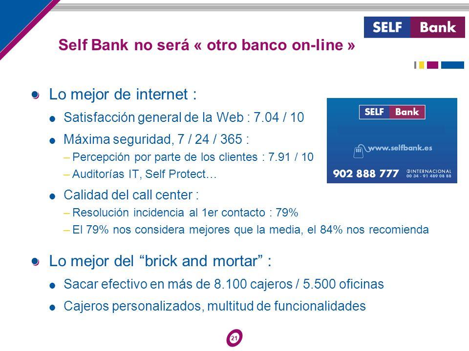 21 Self Bank no será « otro banco on-line » Lo mejor de internet : Satisfacción general de la Web : 7.04 / 10 Máxima seguridad, 7 / 24 / 365 : –Percep