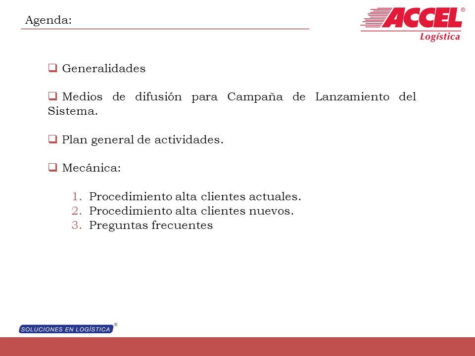Agenda: Generalidades Medios de difusión para Campaña de Lanzamiento del Sistema. Plan general de actividades. Mecánica: 1.Procedimiento alta clientes