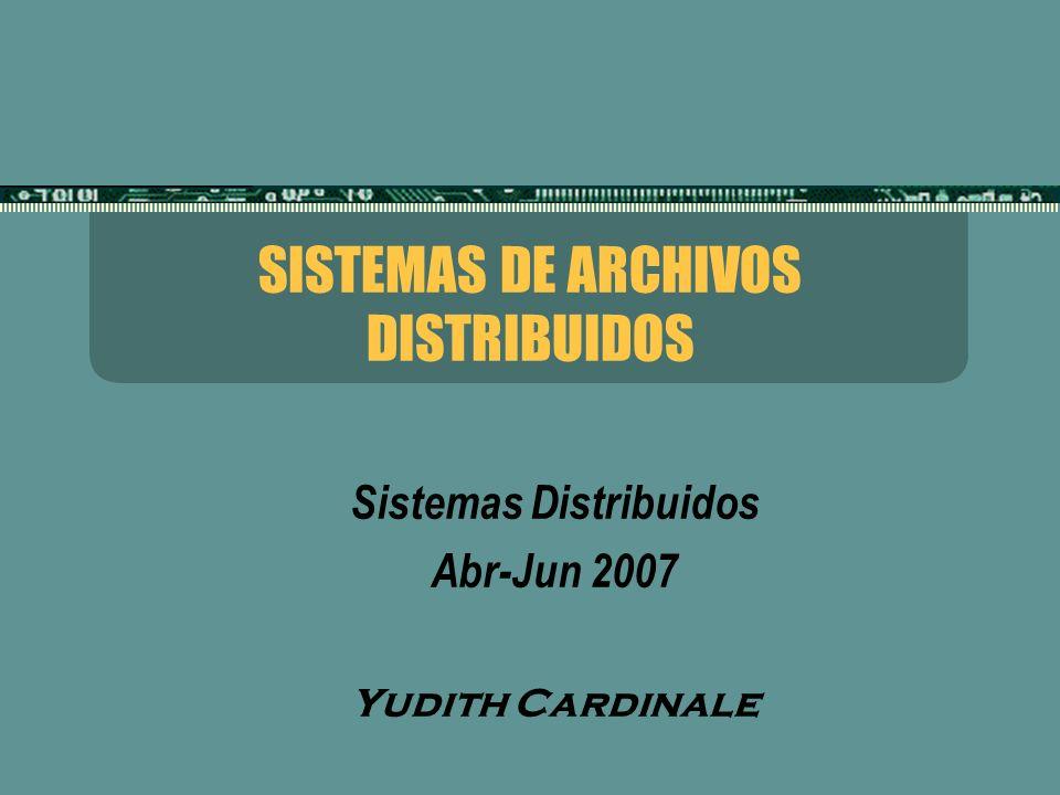 SISTEMAS DE ARCHIVOS DISTRIBUIDOS Sistemas Distribuidos Abr-Jun 2007 Yudith Cardinale