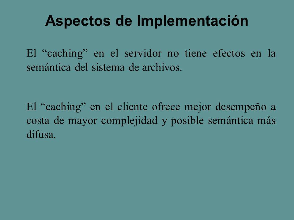 El caching en el servidor no tiene efectos en la semántica del sistema de archivos.