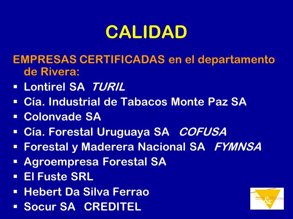 CALIDAD EMPRESAS CERTIFICADAS en el departamento de Rivera: Lontirel SA TURIL Cía. Industrial de Tabacos Monte Paz SA Colonvade SA Cía. Forestal Urugu