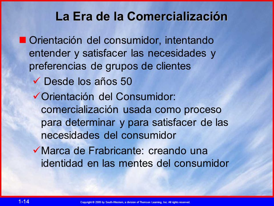 Copyright © 2005 by South-Western, a division of Thomson Learning, Inc. All rights reserved. 1-14 La Era de la Comercialización Orientación del consum