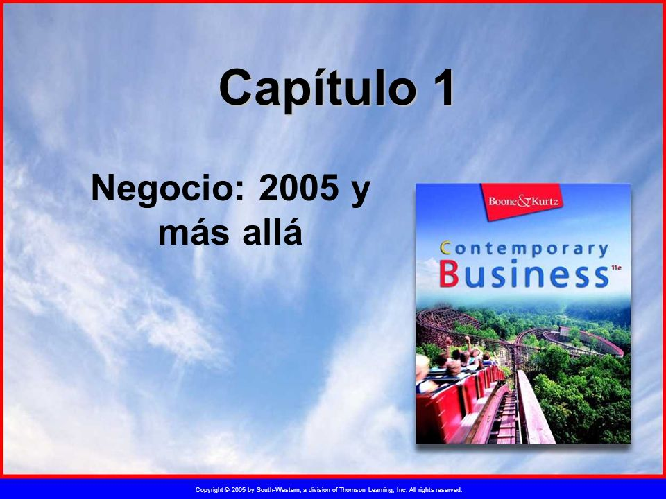 Copyright © 2005 by South-Western, a division of Thomson Learning, Inc. All rights reserved. Capítulo 1 Negocio: 2005 y más allá