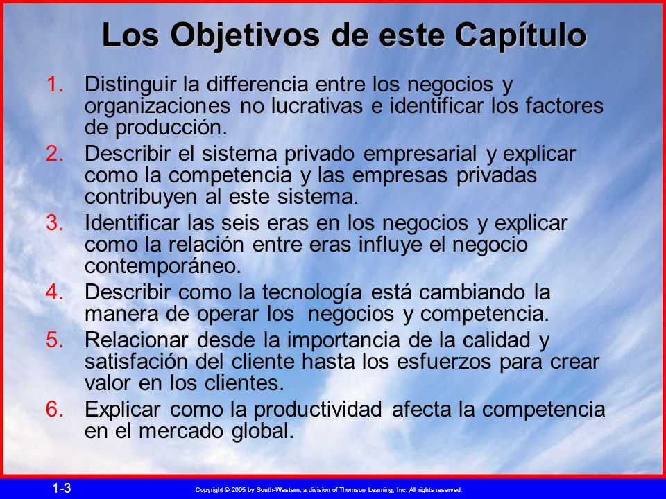 Copyright © 2005 by South-Western, a division of Thomson Learning, Inc. All rights reserved. 1-3 Los Objetivos de este Capítulo 1.Distinguir la differ