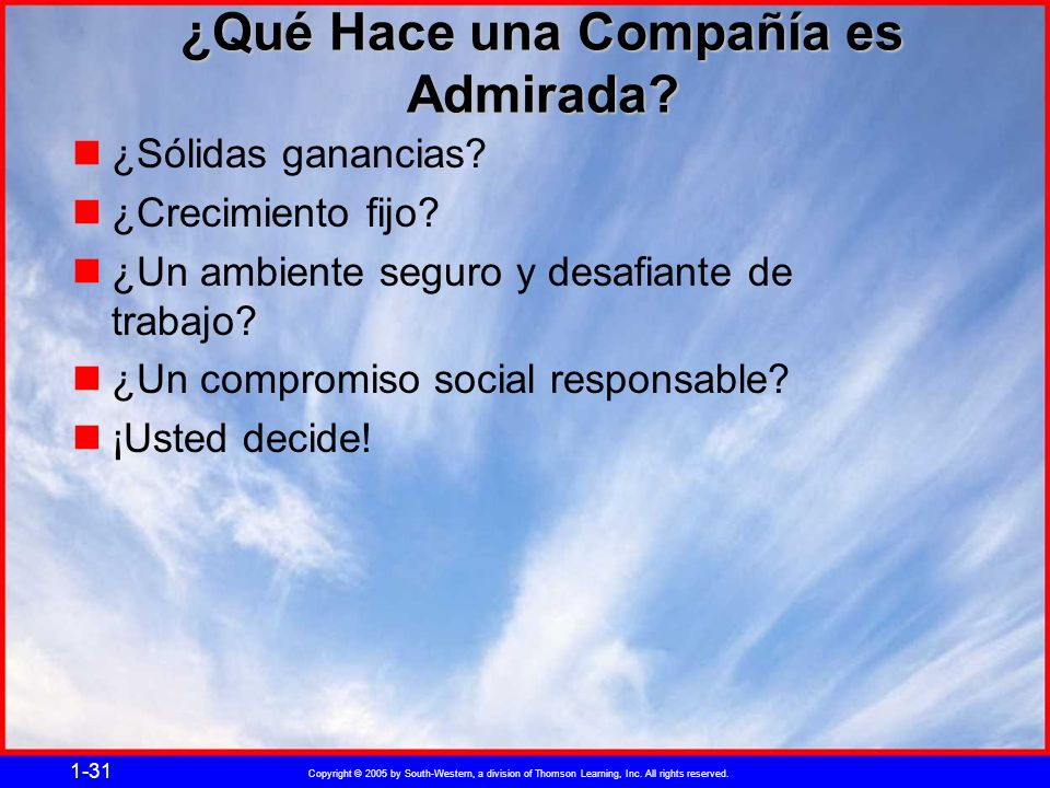Copyright © 2005 by South-Western, a division of Thomson Learning, Inc. All rights reserved. 1-31 ¿Qué Hace una Compañía es Admirada? ¿Sólidas gananci