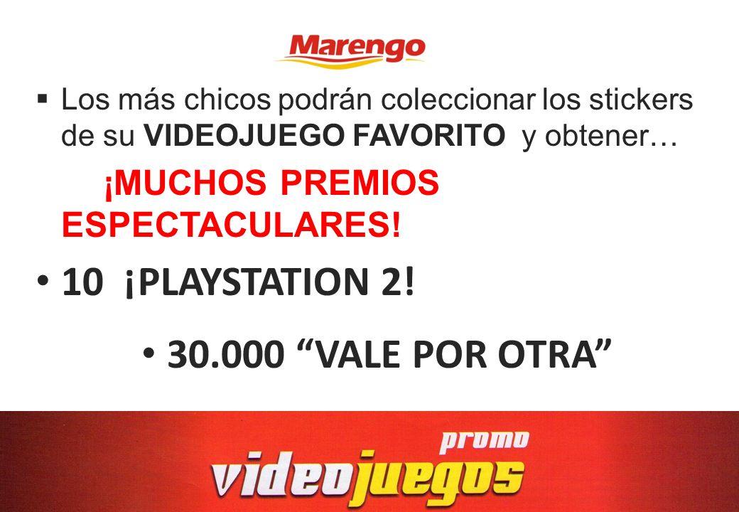 Los más chicos podrán coleccionar los stickers de su VIDEOJUEGO FAVORITO y obtener… ¡MUCHOS PREMIOS ESPECTACULARES! 10 ¡PLAYSTATION 2! 30.000 VALE POR
