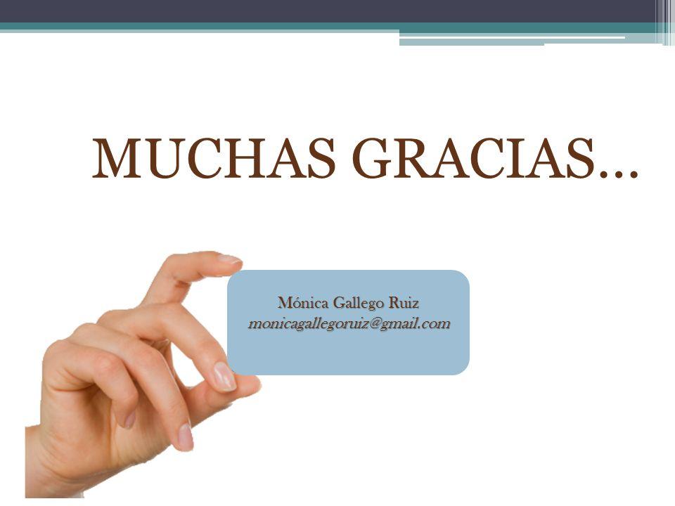 MUCHAS GRACIAS… Mónica Gallego Ruiz monicagallegoruiz@gmail.com