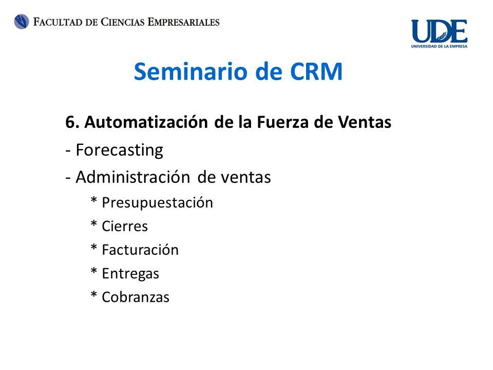 Seminario de CRM 6. Automatización de la Fuerza de Ventas - Forecasting - Administración de ventas * Presupuestación * Cierres * Facturación * Entrega