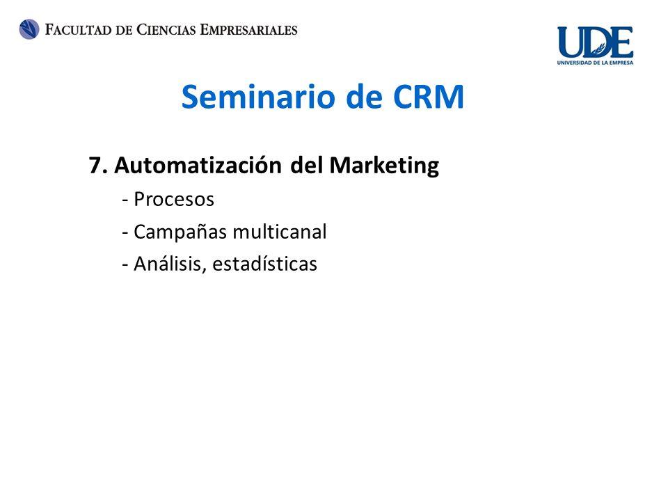 Seminario de CRM 7. Automatización del Marketing - Procesos - Campañas multicanal - Análisis, estadísticas