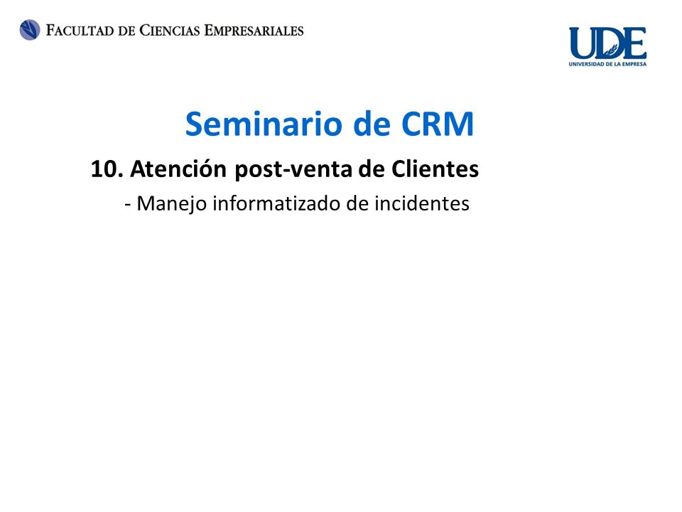 Seminario de CRM 10. Atención post-venta de Clientes - Manejo informatizado de incidentes