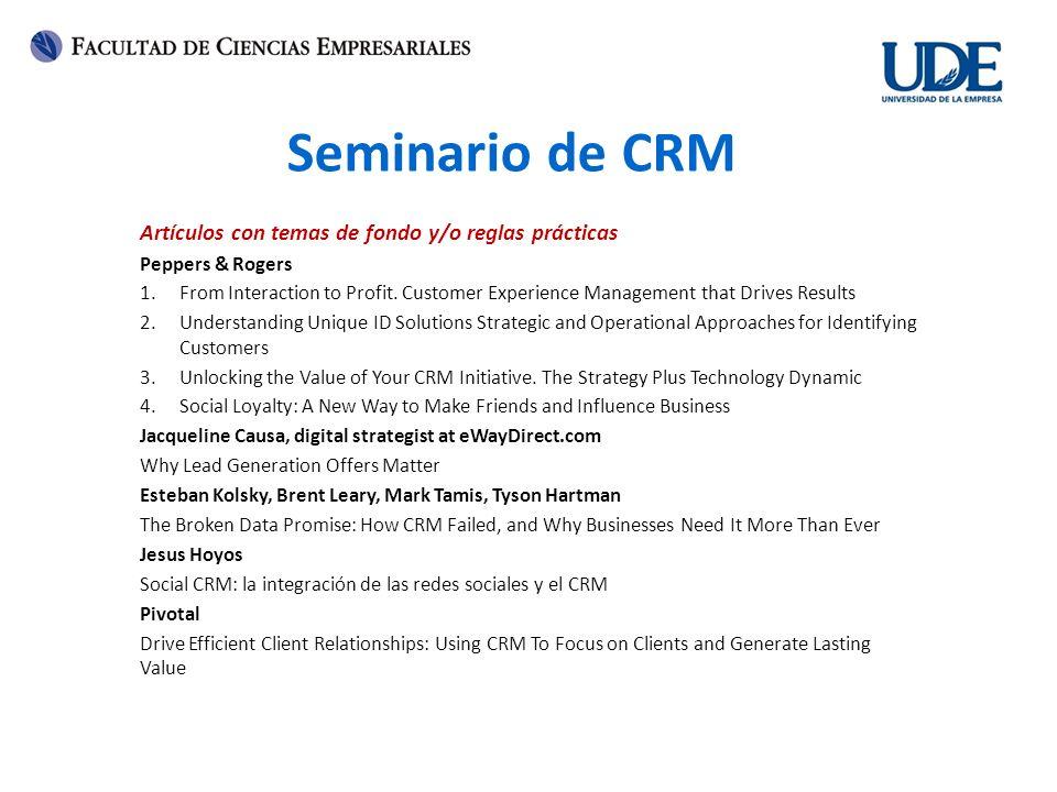 Seminario de CRM Artículos con temas de fondo y/o reglas prácticas Peppers & Rogers 1.From Interaction to Profit. Customer Experience Management that
