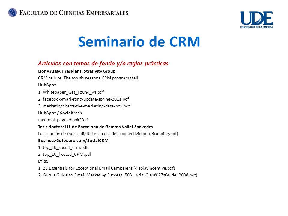 Seminario de CRM Artículos con temas de fondo y/o reglas prácticas Lior Arussy, President, Strativity Group CRM failure. The top six reasons CRM progr