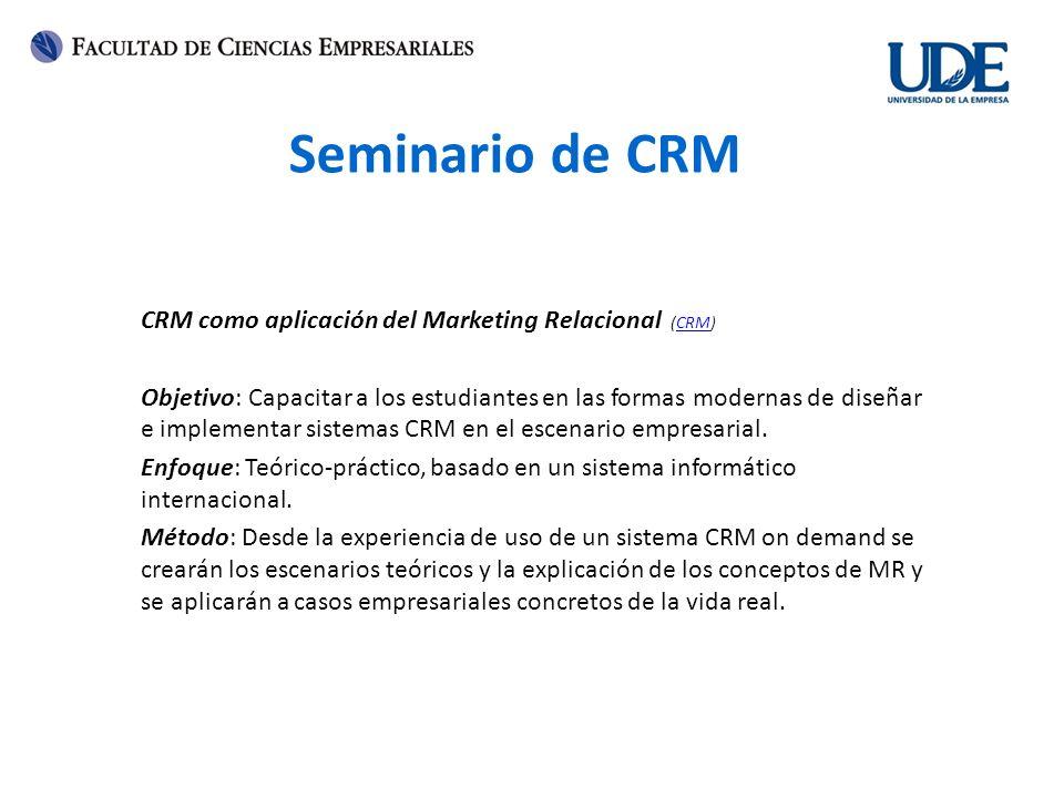 Seminario de CRM CRM como aplicación del Marketing Relacional (CRM)CRM Objetivo: Capacitar a los estudiantes en las formas modernas de diseñar e imple