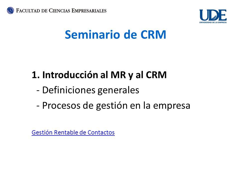 Seminario de CRM 1. Introducción al MR y al CRM - Definiciones generales - Procesos de gestión en la empresa Gestión Rentable de Contactos