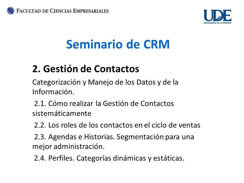 Seminario de CRM 2. Gestión de Contactos Categorización y Manejo de los Datos y de la Información. 2.1. Cómo realizar la Gestión de Contactos sistemát