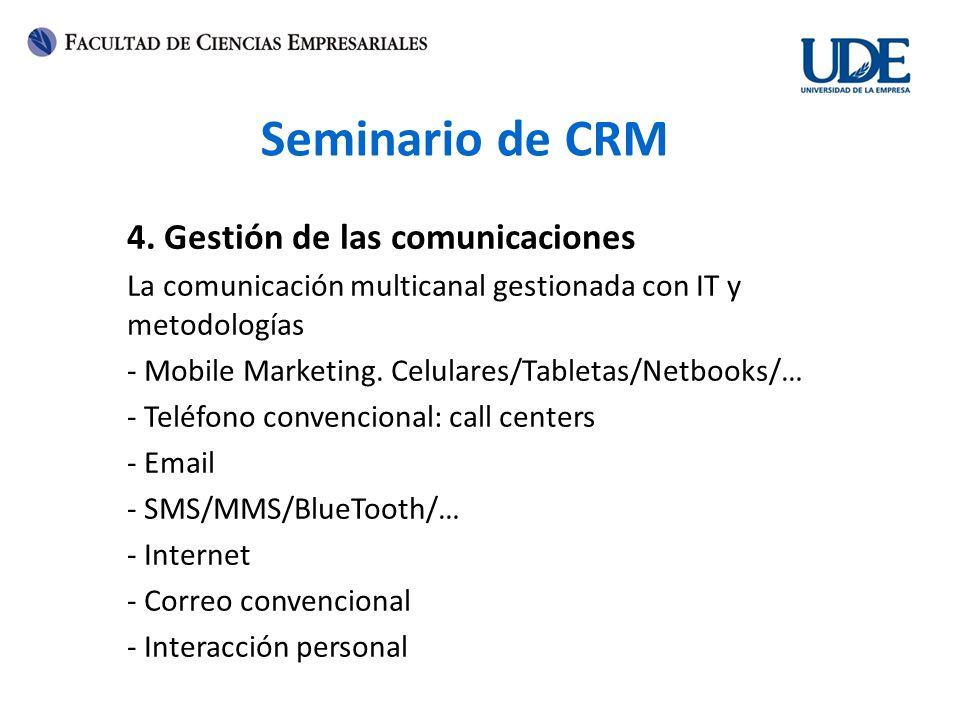 Seminario de CRM 4. Gestión de las comunicaciones La comunicación multicanal gestionada con IT y metodologías - Mobile Marketing. Celulares/Tabletas/N