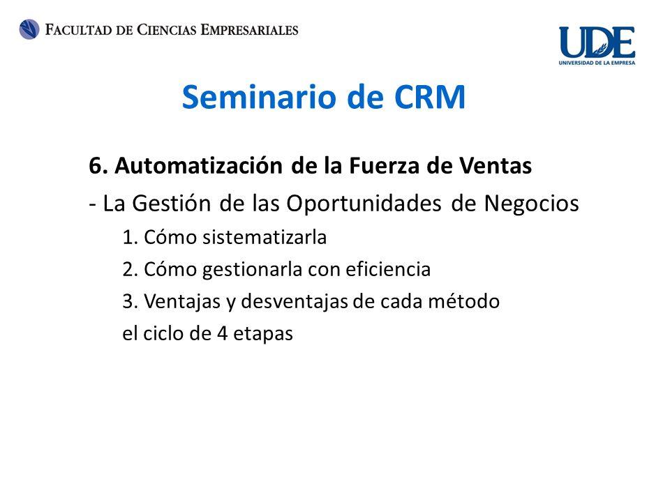 Seminario de CRM 6. Automatización de la Fuerza de Ventas - La Gestión de las Oportunidades de Negocios 1. Cómo sistematizarla 2. Cómo gestionarla con
