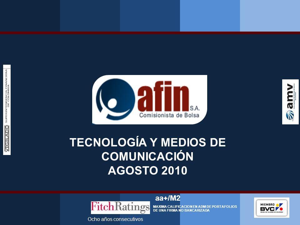 TECNOLOGÍA Y MEDIOS DE COMUNICACIÓN AGOSTO 2010 Ocho años consecutivos aa+/M2 MAXIMA CALIFICACION EN ADM DE PORTAFOLIOS DE UNA FIRMA NO BANCARIZADA