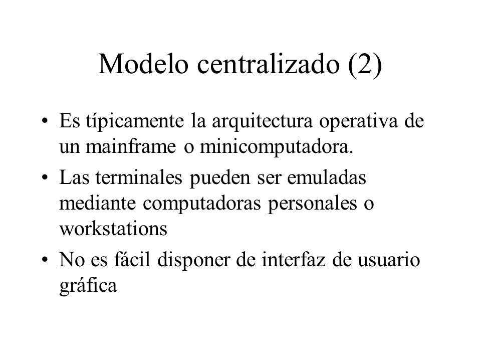 Modelo centralizado (2) Es típicamente la arquitectura operativa de un mainframe o minicomputadora. Las terminales pueden ser emuladas mediante comput