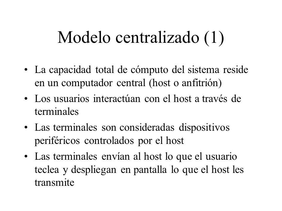 Modelo centralizado (1) La capacidad total de cómputo del sistema reside en un computador central (host o anfitrión) Los usuarios interactúan con el h