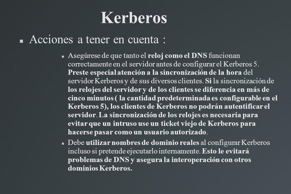 Kerberos Acciones a tener en cuenta : Asegúrese de que tanto el reloj como el DNS funcionan correctamente en el servidor antes de configurar el Kerber