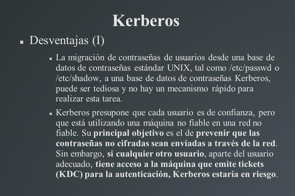 Kerberos Desventajas (I) La migración de contraseñas de usuarios desde una base de datos de contraseñas estándar UNIX, tal como /etc/passwd o /etc/sha