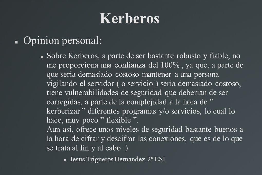 Kerberos Opinion personal: Sobre Kerberos, a parte de ser bastante robusto y fiable, no me proporciona una confianza del 100%, ya que, a parte de que