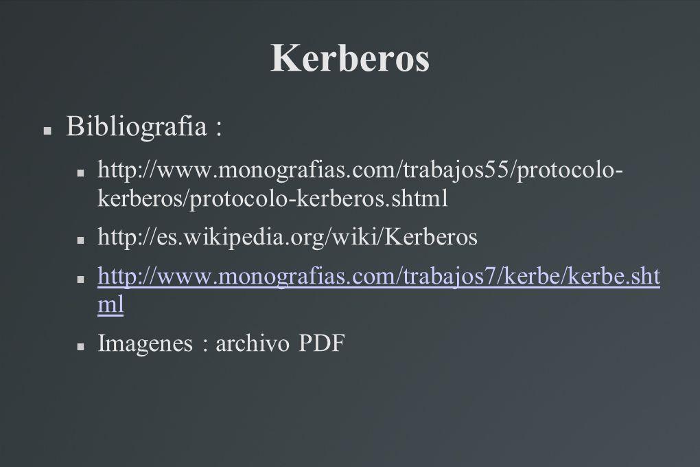Kerberos Bibliografia : http://www.monografias.com/trabajos55/protocolo- kerberos/protocolo-kerberos.shtml http://es.wikipedia.org/wiki/Kerberos http: