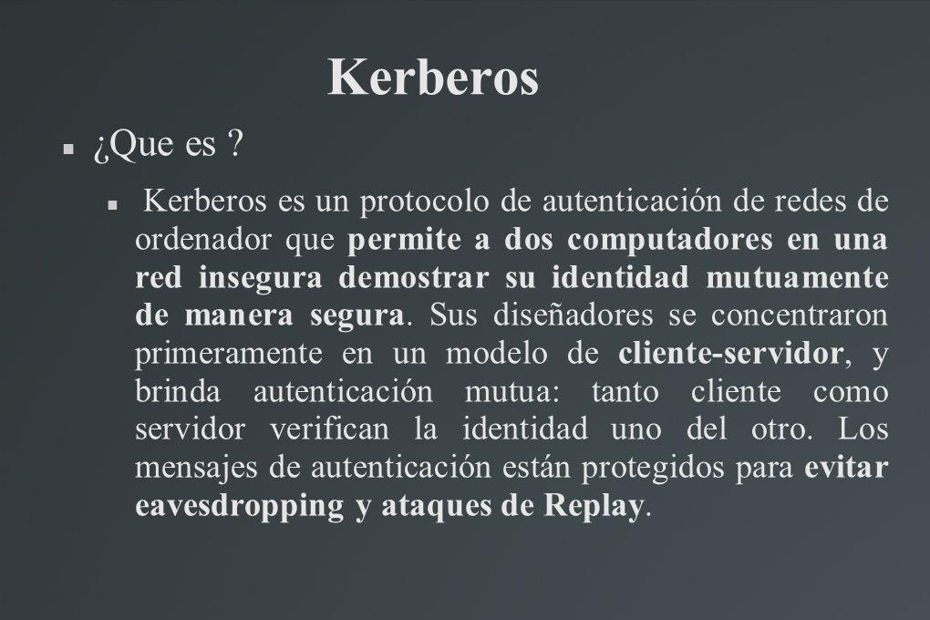 Kerberos ¿Que es ? Kerberos es un protocolo de autenticación de redes de ordenador que permite a dos computadores en una red insegura demostrar su ide
