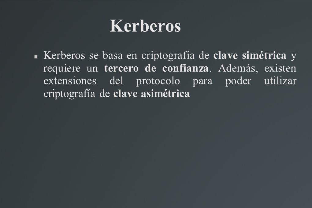 Kerberos Kerberos se basa en criptografía de clave simétrica y requiere un tercero de confianza. Además, existen extensiones del protocolo para poder
