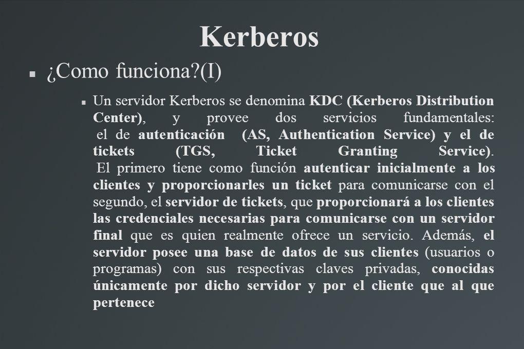 Kerberos ¿Como funciona?(I) Un servidor Kerberos se denomina KDC (Kerberos Distribution Center), y provee dos servicios fundamentales: el de autentica