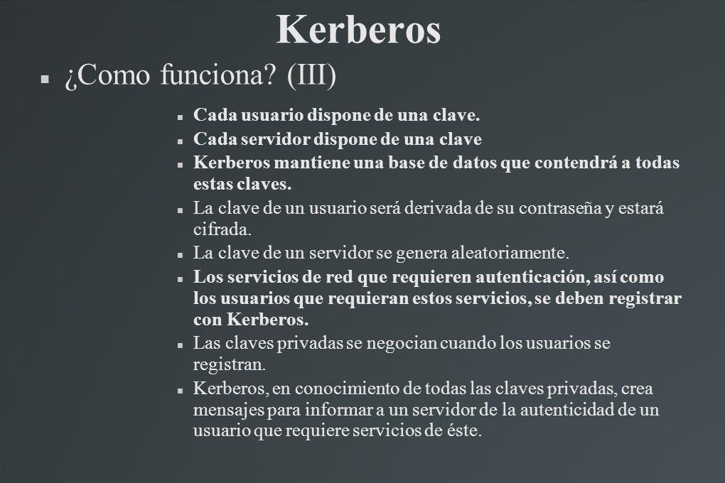 ¿Como funciona? (III) Cada usuario dispone de una clave. Cada servidor dispone de una clave Kerberos mantiene una base de datos que contendrá a todas