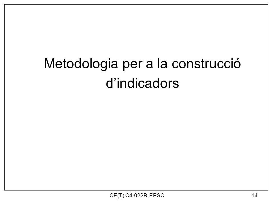 Metodologia per a la construcció dindicadors CE(T) C4-022B. EPSC14
