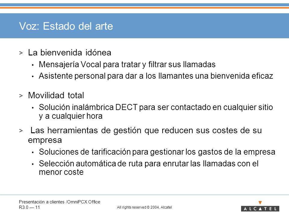 Presentación a clientes /OmniPCX Office R3.0 11 All rights reserved © 2004, Alcatel Voz: Estado del arte > La bienvenida idónea Mensajería Vocal para