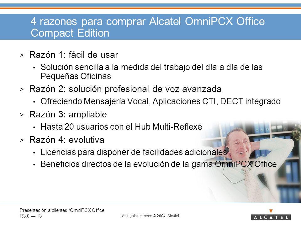 Presentación a clientes /OmniPCX Office R3.0 13 All rights reserved © 2004, Alcatel 4 razones para comprar Alcatel OmniPCX Office Compact Edition > Ra