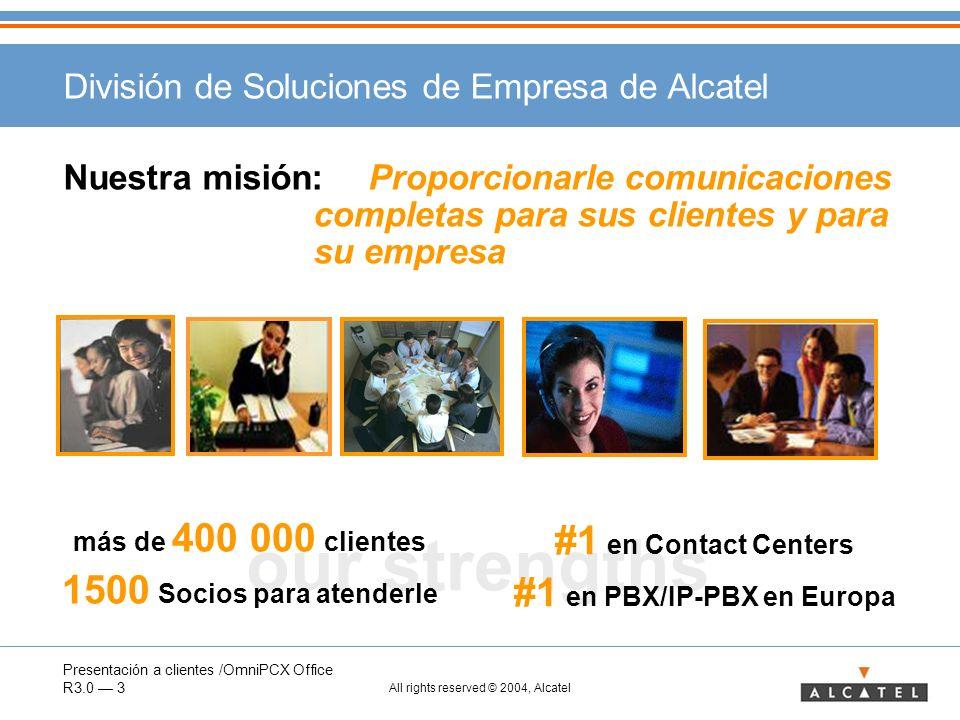 Presentación a clientes /OmniPCX Office R3.0 3 All rights reserved © 2004, Alcatel our strengths División de Soluciones de Empresa de Alcatel Nuestra