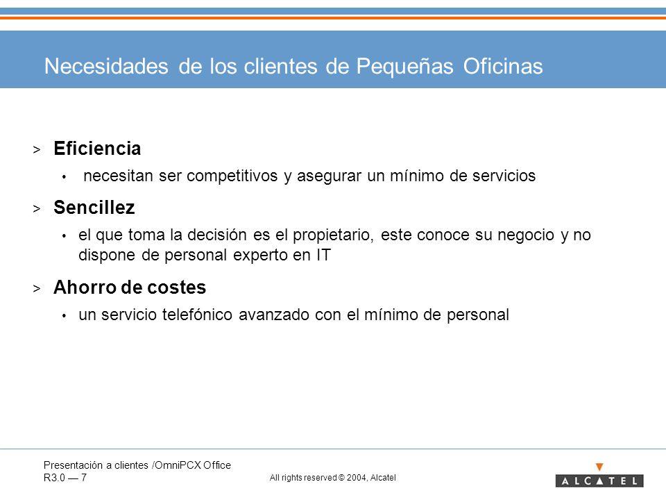 Presentación a clientes /OmniPCX Office R3.0 7 All rights reserved © 2004, Alcatel Necesidades de los clientes de Pequeñas Oficinas > Eficiencia neces