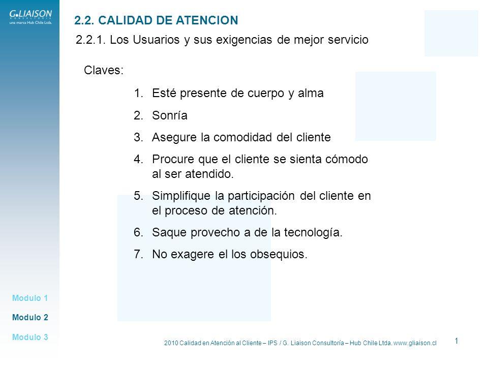 2010 Calidad en Atención al Cliente – IPS / G. Liaison Consultoría – Hub Chile Ltda. www.gliaison.cl 1 2.2.1. Los Usuarios y sus exigencias de mejor s