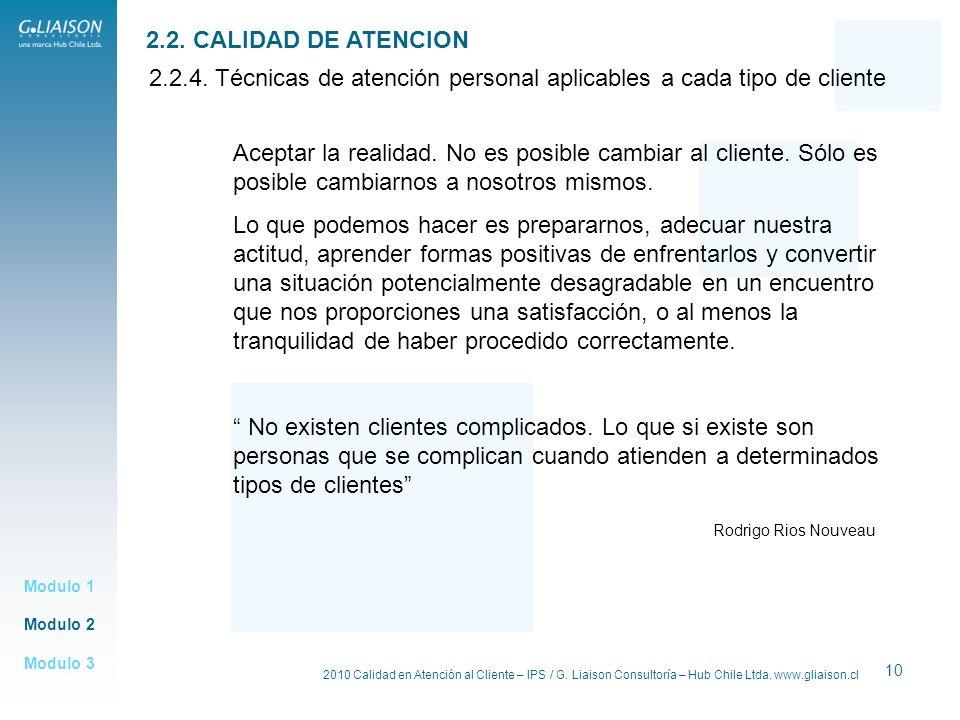 2010 Calidad en Atención al Cliente – IPS / G. Liaison Consultoría – Hub Chile Ltda. www.gliaison.cl 10 Modulo 2 Modulo 1 Modulo 3 2.2. CALIDAD DE ATE