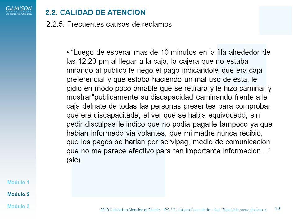 2010 Calidad en Atención al Cliente – IPS / G. Liaison Consultoría – Hub Chile Ltda. www.gliaison.cl 13 Modulo 2 Modulo 1 Modulo 3 2.2. CALIDAD DE ATE