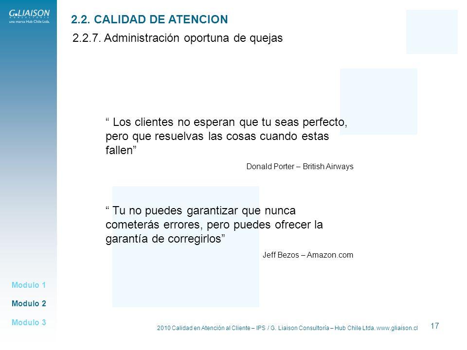 2010 Calidad en Atención al Cliente – IPS / G. Liaison Consultoría – Hub Chile Ltda. www.gliaison.cl 17 Modulo 2 Modulo 1 Modulo 3 2.2. CALIDAD DE ATE